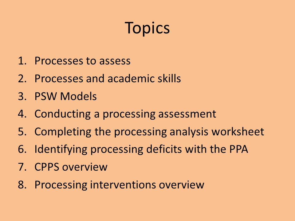 Topics Processes to assess Processes and academic skills PSW Models