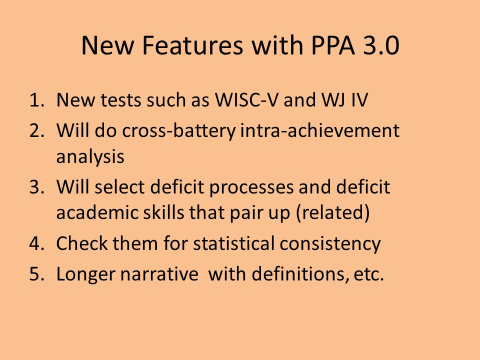 New Features with PPA 3.0 New tests such as WISC-V and WJ IV