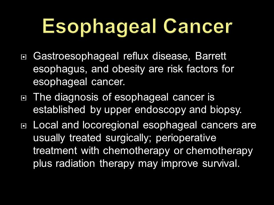 Esophageal Cancer Gastroesophageal reflux disease, Barrett esophagus, and obesity are risk factors for esophageal cancer.