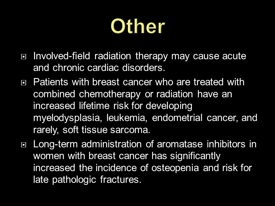 Other Involved-field radiation therapy may cause acute and chronic cardiac disorders.