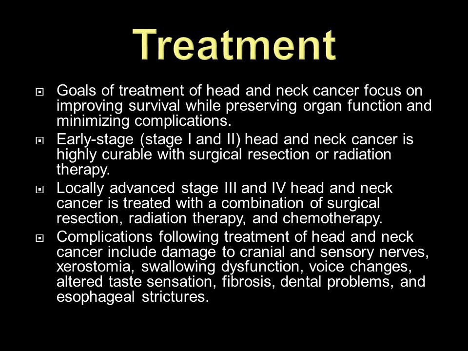 Treatment Goals of treatment of head and neck cancer focus on improving survival while preserving organ function and minimizing complications.