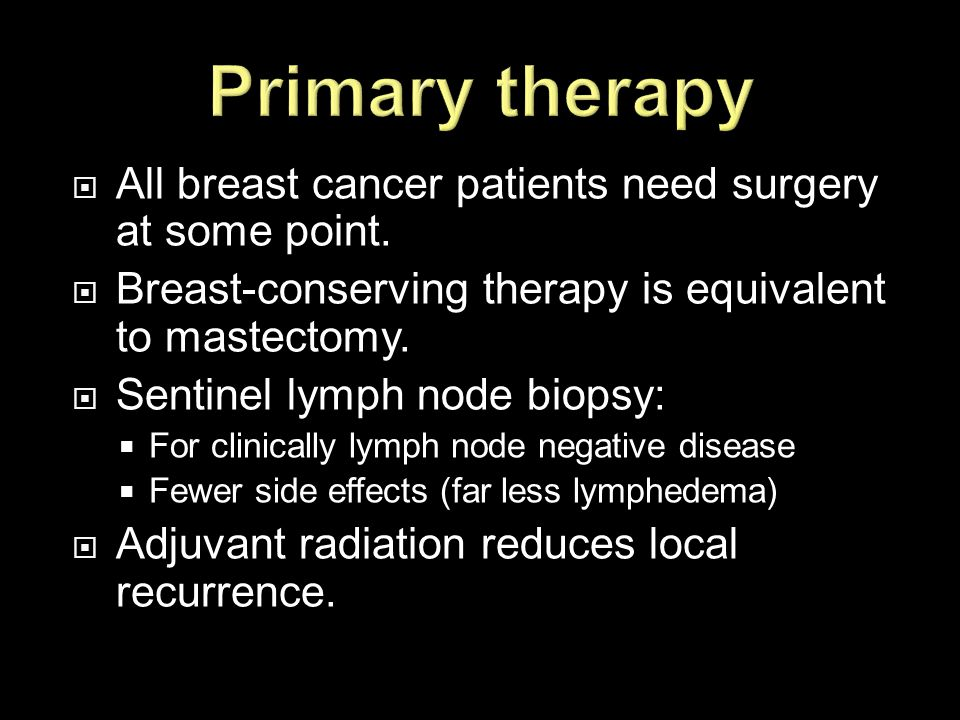 Primary therapy All breast cancer patients need surgery at some point.