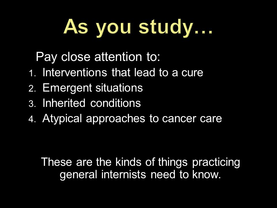 As you study… Pay close attention to: