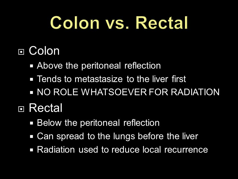 Colon vs. Rectal Colon Rectal Above the peritoneal reflection