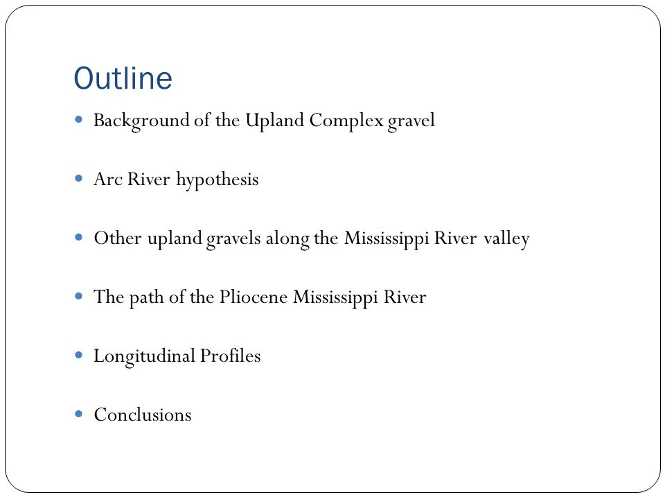 Outline Background of the Upland Complex gravel Arc River hypothesis