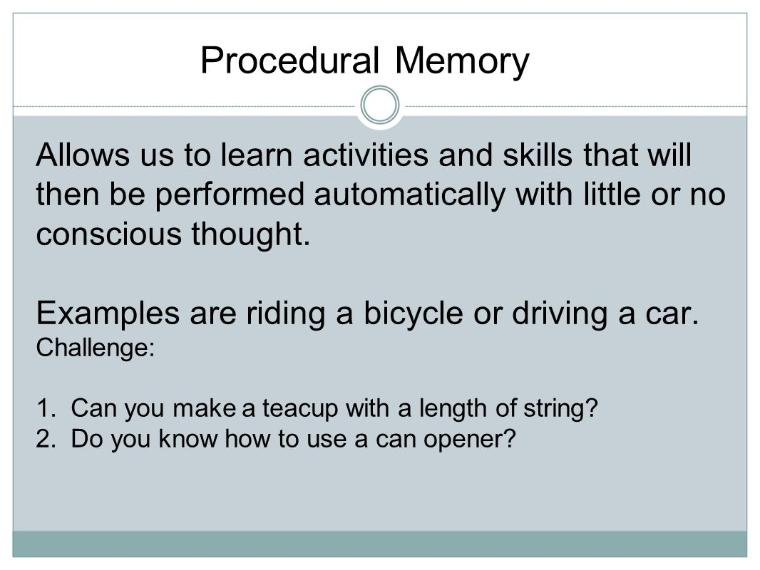 Examples are riding a bicycle or driving a car.