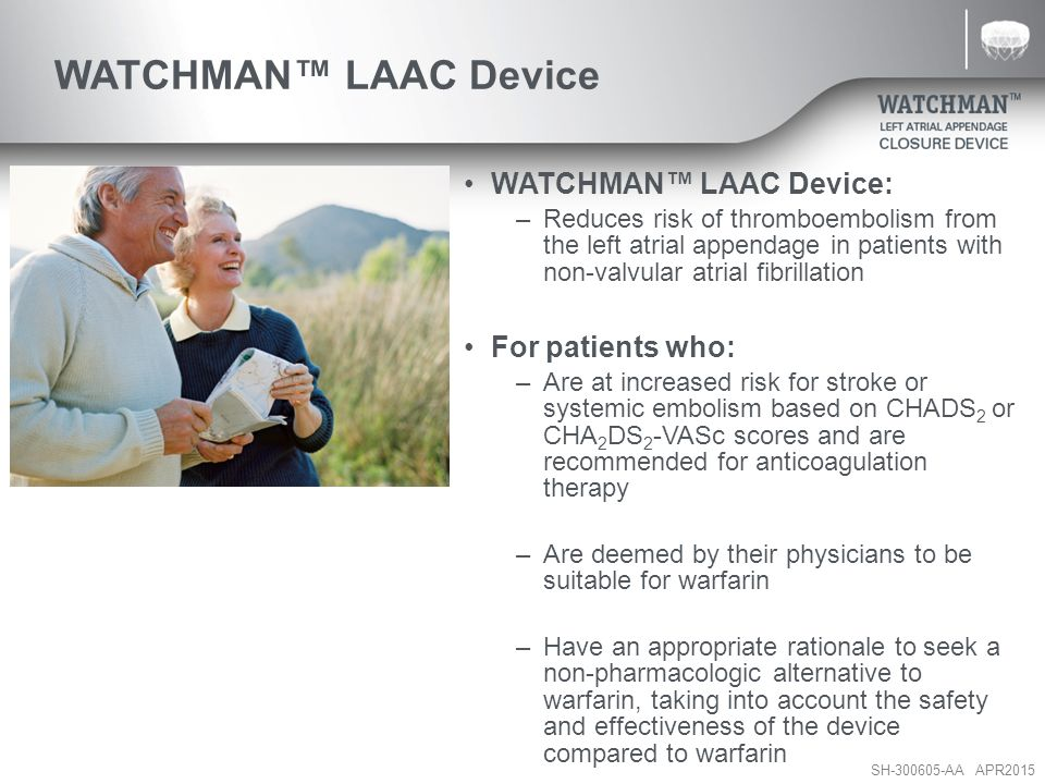 WATCHMAN™ LAAC Device WATCHMAN™ LAAC Device: For patients who: