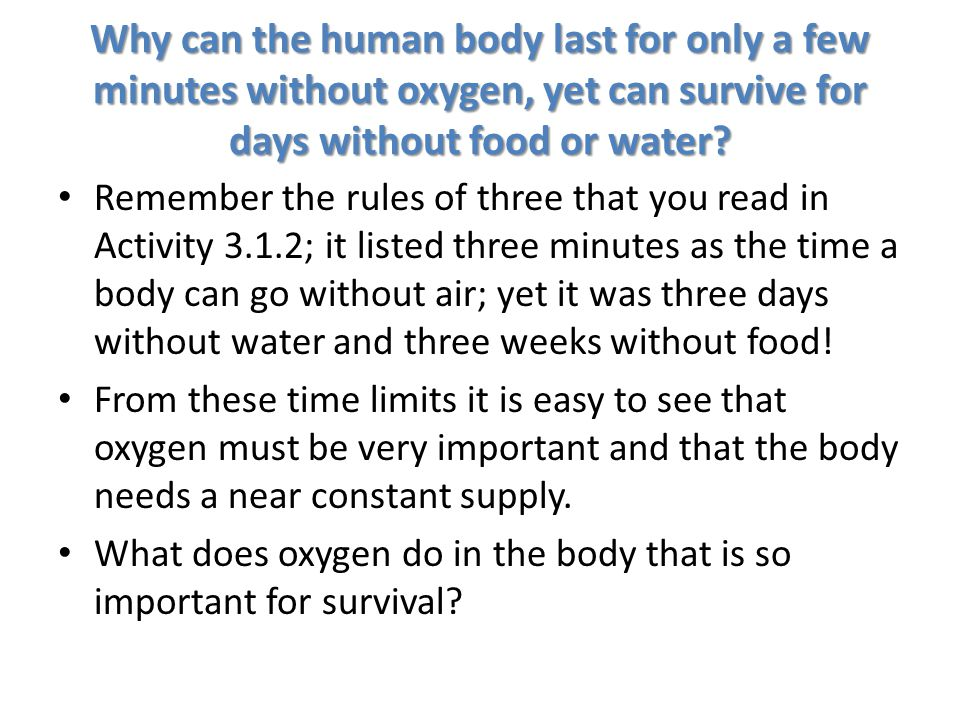 Why can the human body last for only a few minutes without oxygen, yet can survive for days without food or water