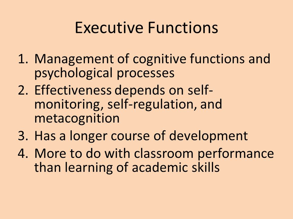 Executive Functions Management of cognitive functions and psychological processes.