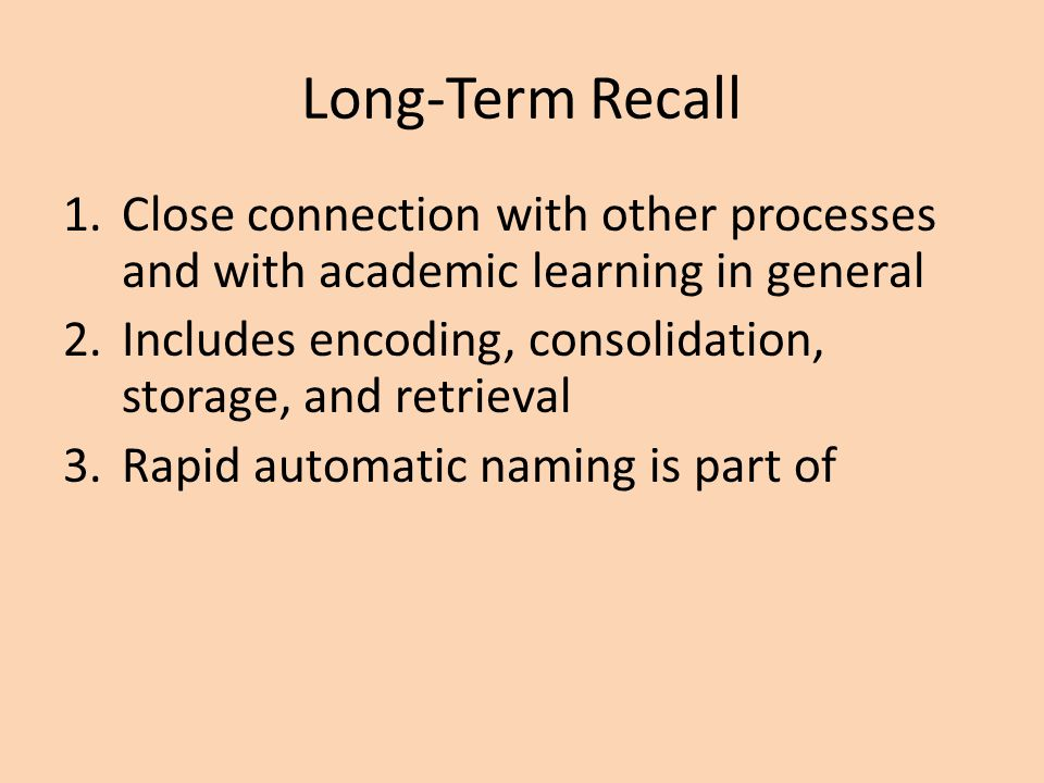 Long-Term Recall Close connection with other processes and with academic learning in general.
