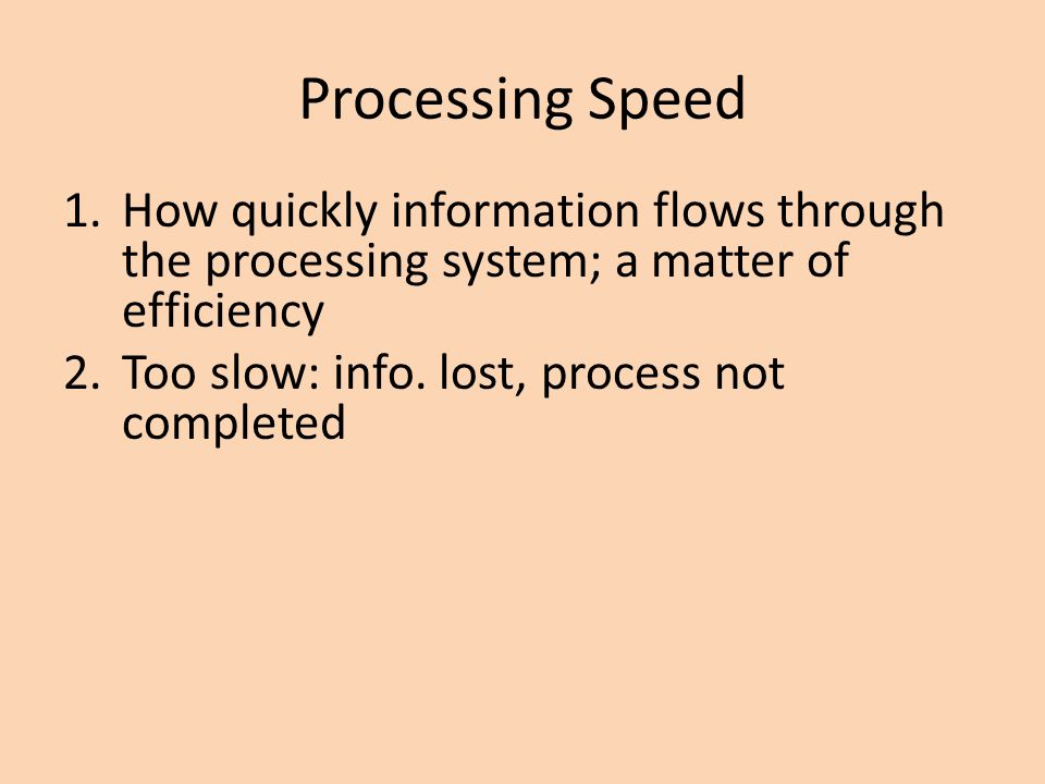Processing Speed How quickly information flows through the processing system; a matter of efficiency.