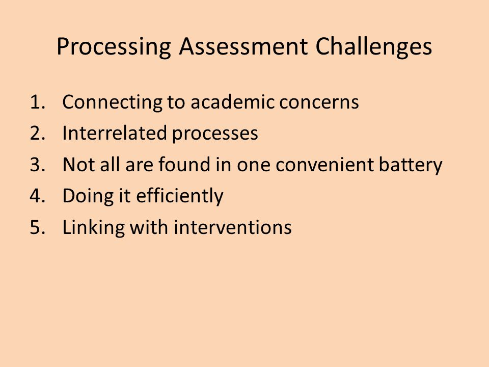 Processing Assessment Challenges
