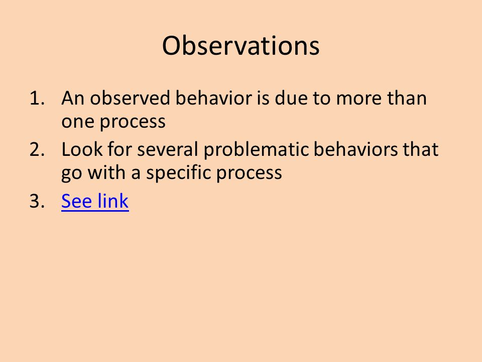 Observations An observed behavior is due to more than one process