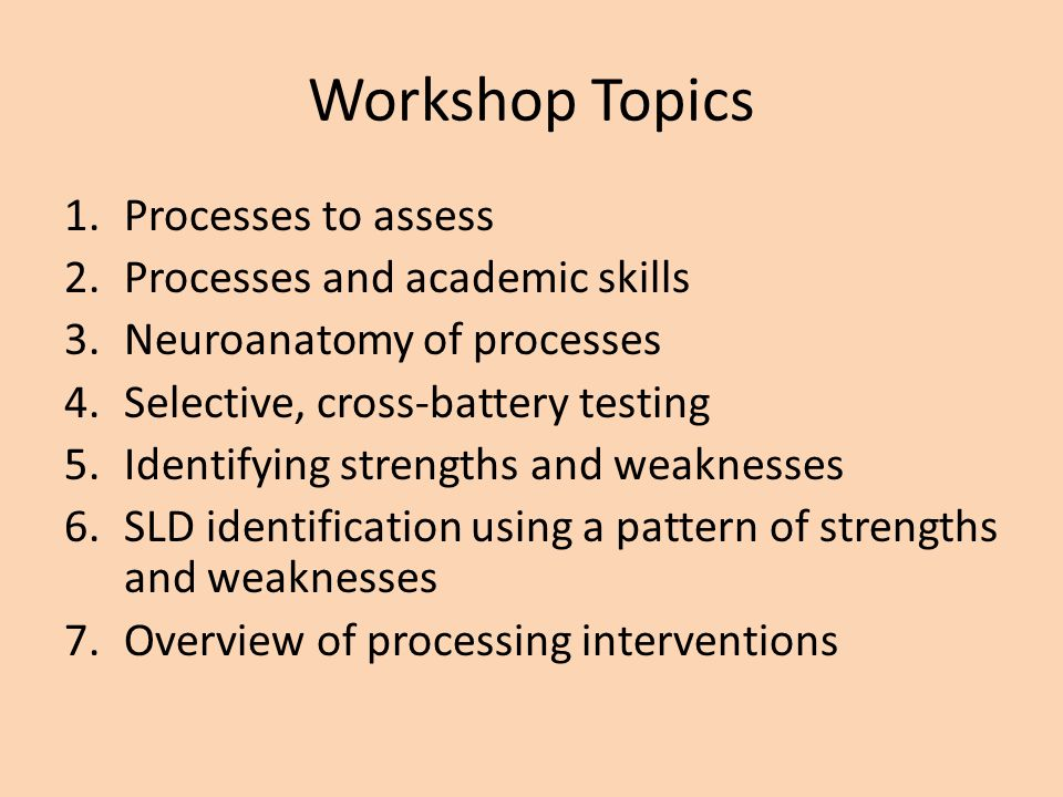 Workshop Topics Processes to assess Processes and academic skills
