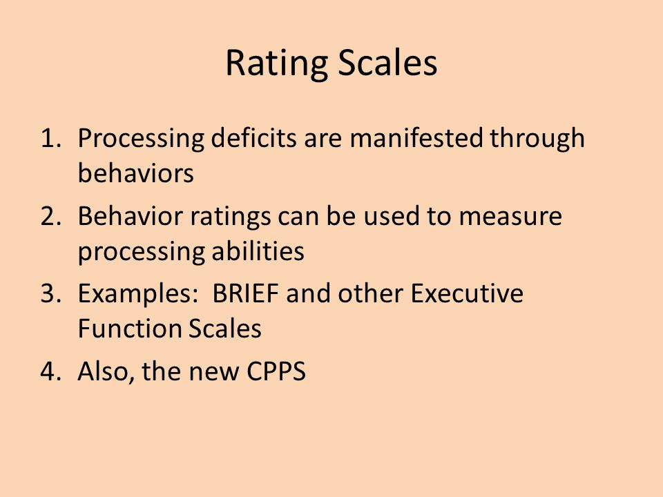 Rating Scales Processing deficits are manifested through behaviors