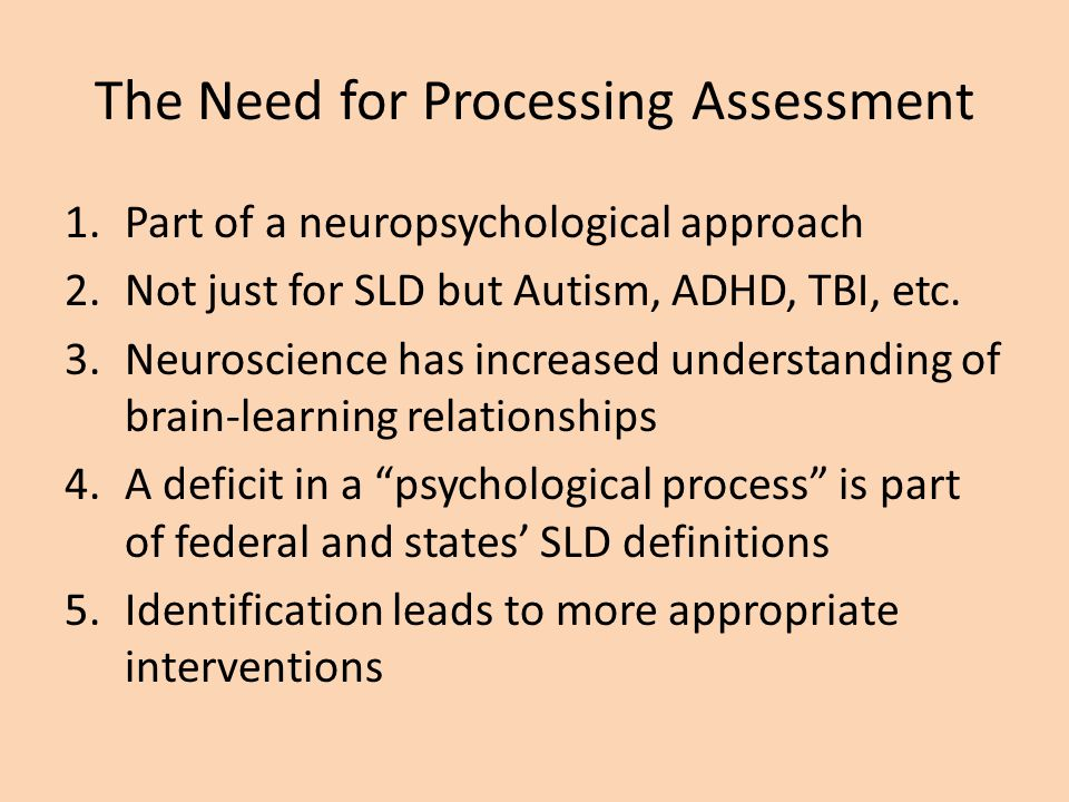 The Need for Processing Assessment