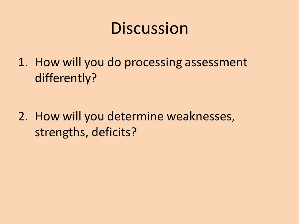 Discussion How will you do processing assessment differently