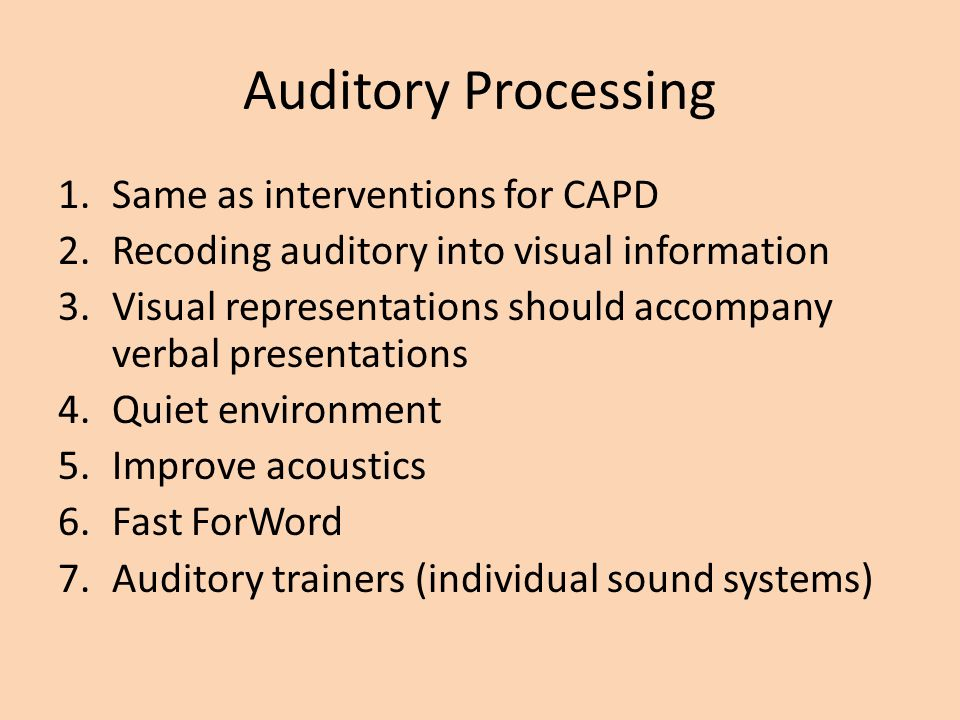 Auditory Processing Same as interventions for CAPD