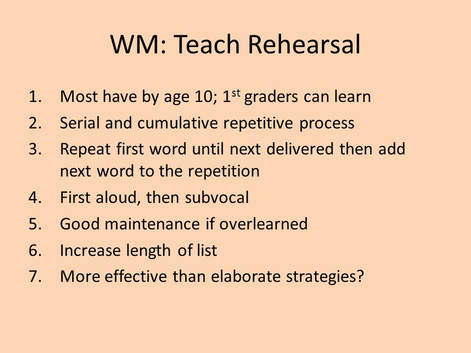 WM: Teach Rehearsal Most have by age 10; 1st graders can learn