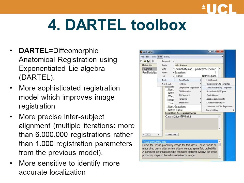 4. DARTEL toolbox DARTEL=Diffeomorphic Anatomical Registration using Exponentiated Lie algebra (DARTEL).