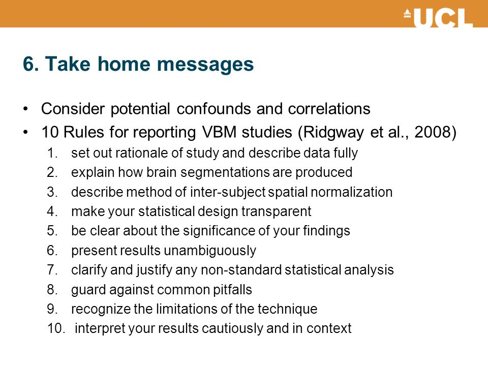 6. Take home messages Consider potential confounds and correlations