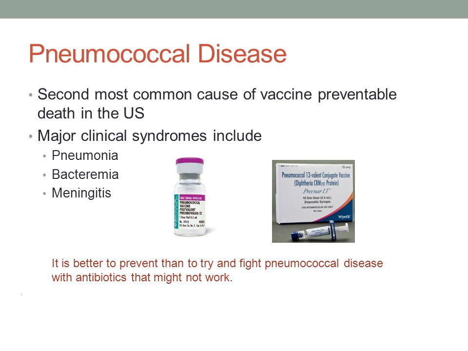 Pneumococcal Disease Second most common cause of vaccine preventable death in the US. Major clinical syndromes include.