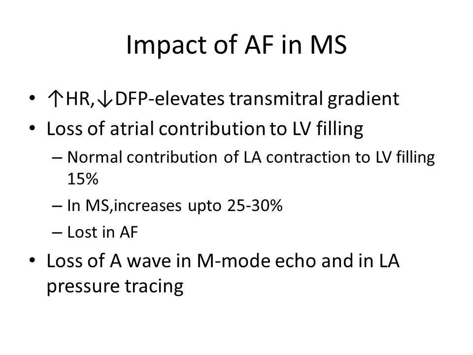Impact of AF in MS ↑HR,↓DFP-elevates transmitral gradient