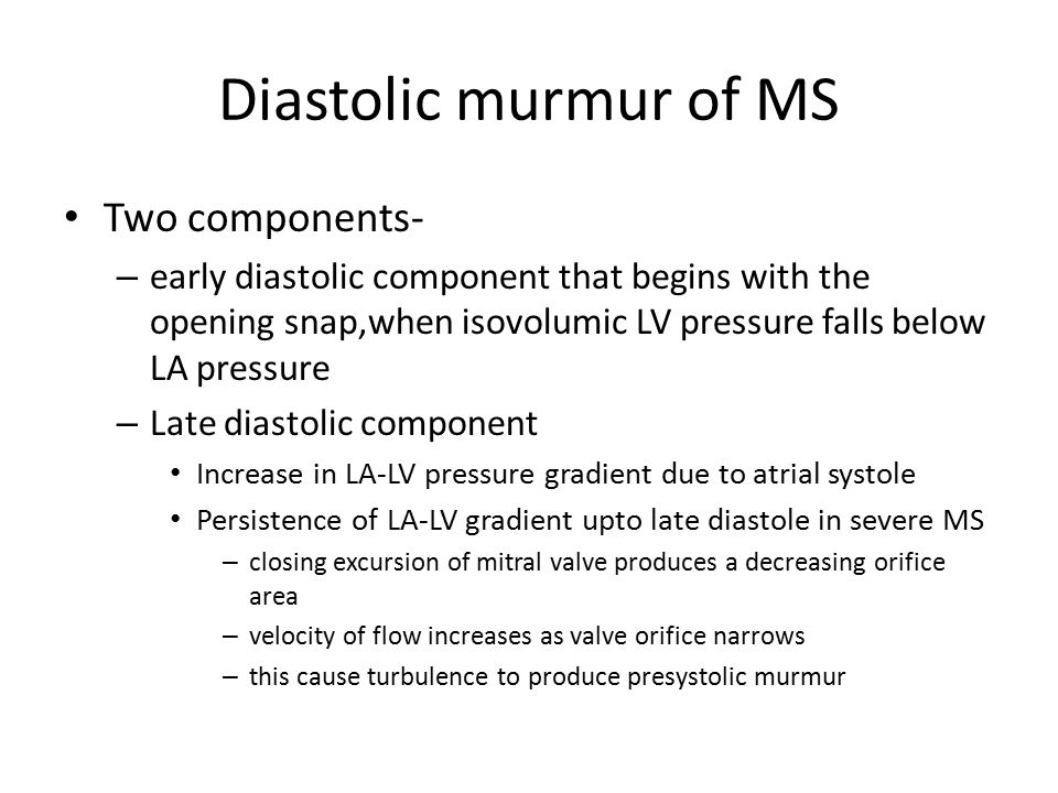 Diastolic murmur of MS Two components-