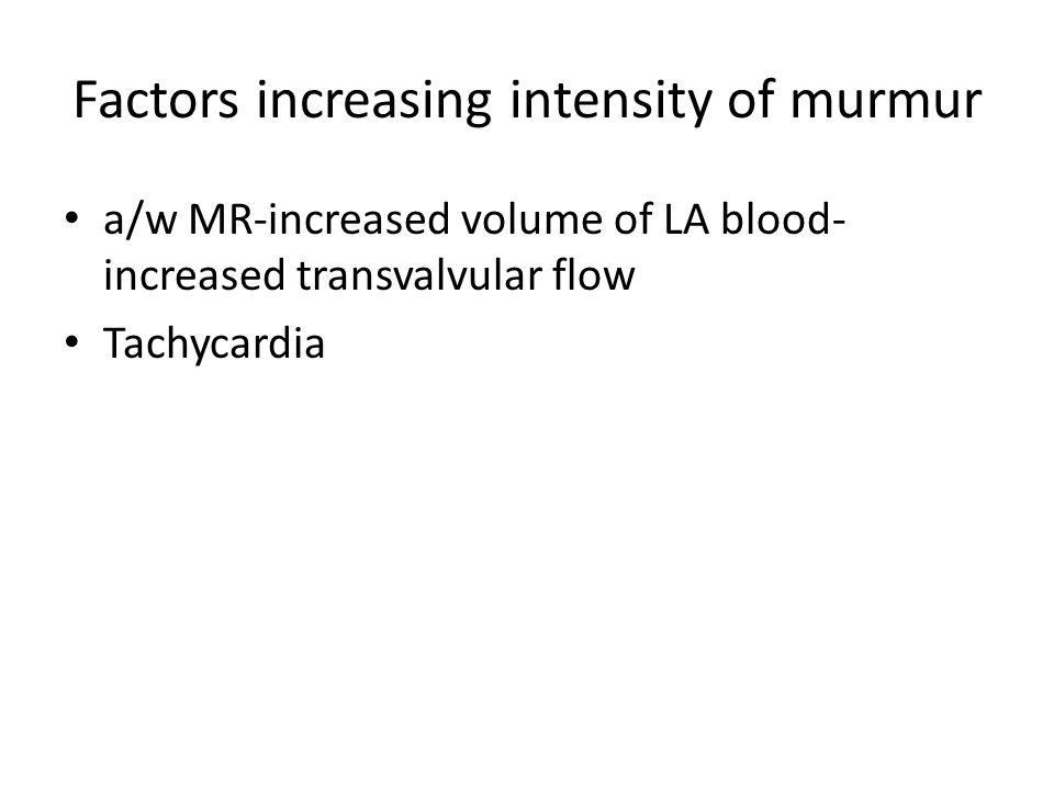 Factors increasing intensity of murmur