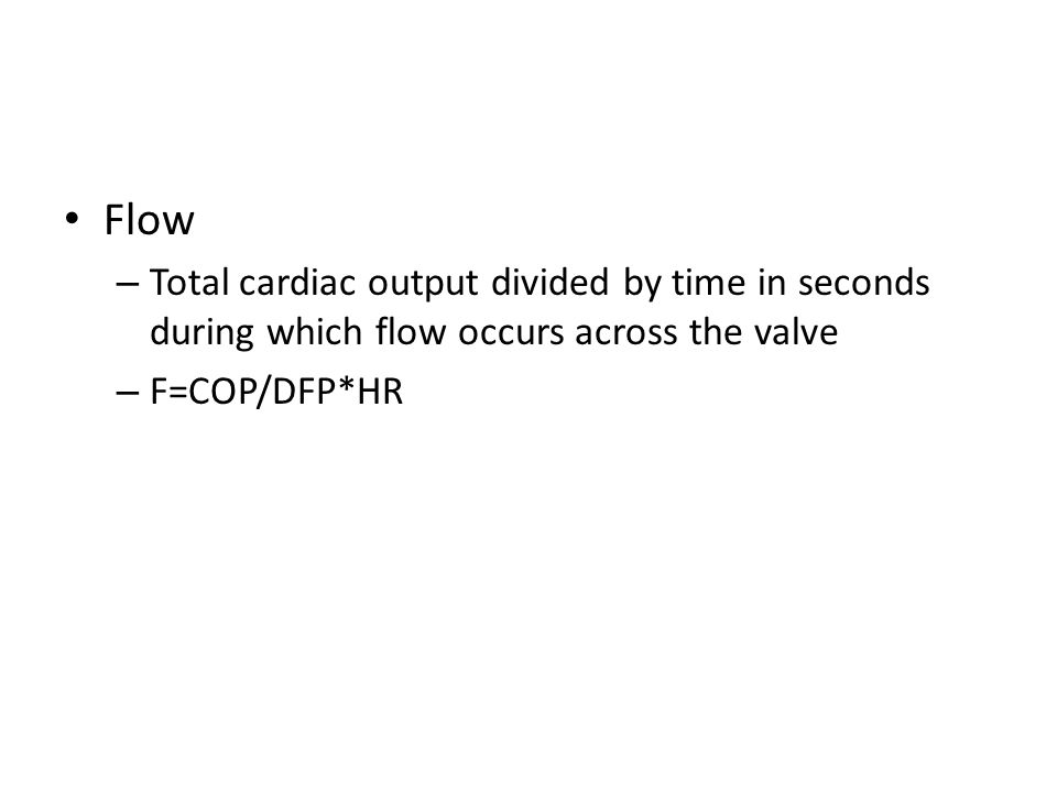 Flow Total cardiac output divided by time in seconds during which flow occurs across the valve.