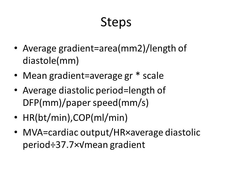 Steps Average gradient=area(mm2)/length of diastole(mm)