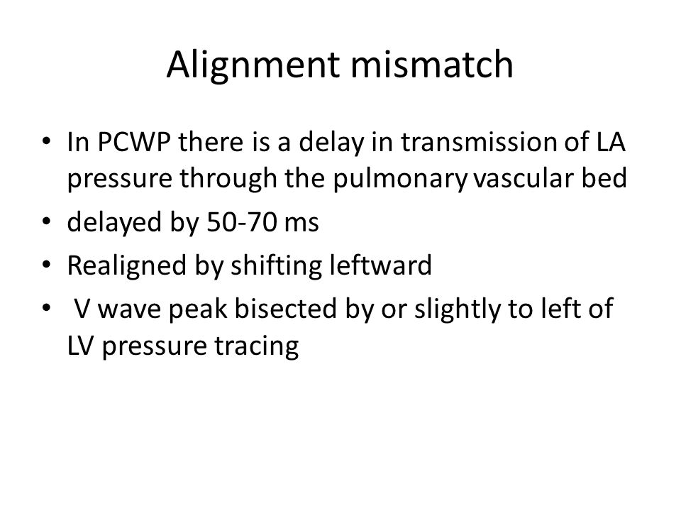 Alignment mismatch In PCWP there is a delay in transmission of LA pressure through the pulmonary vascular bed.