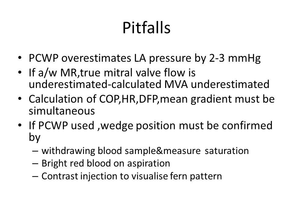 Pitfalls PCWP overestimates LA pressure by 2-3 mmHg