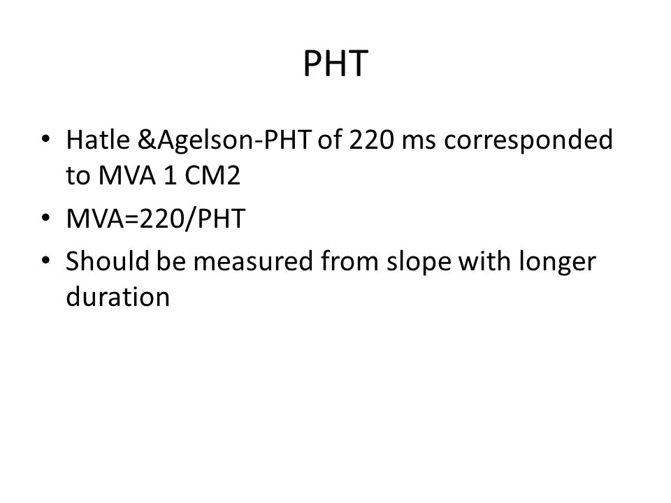 PHT Hatle &Agelson-PHT of 220 ms corresponded to MVA 1 CM2 MVA=220/PHT