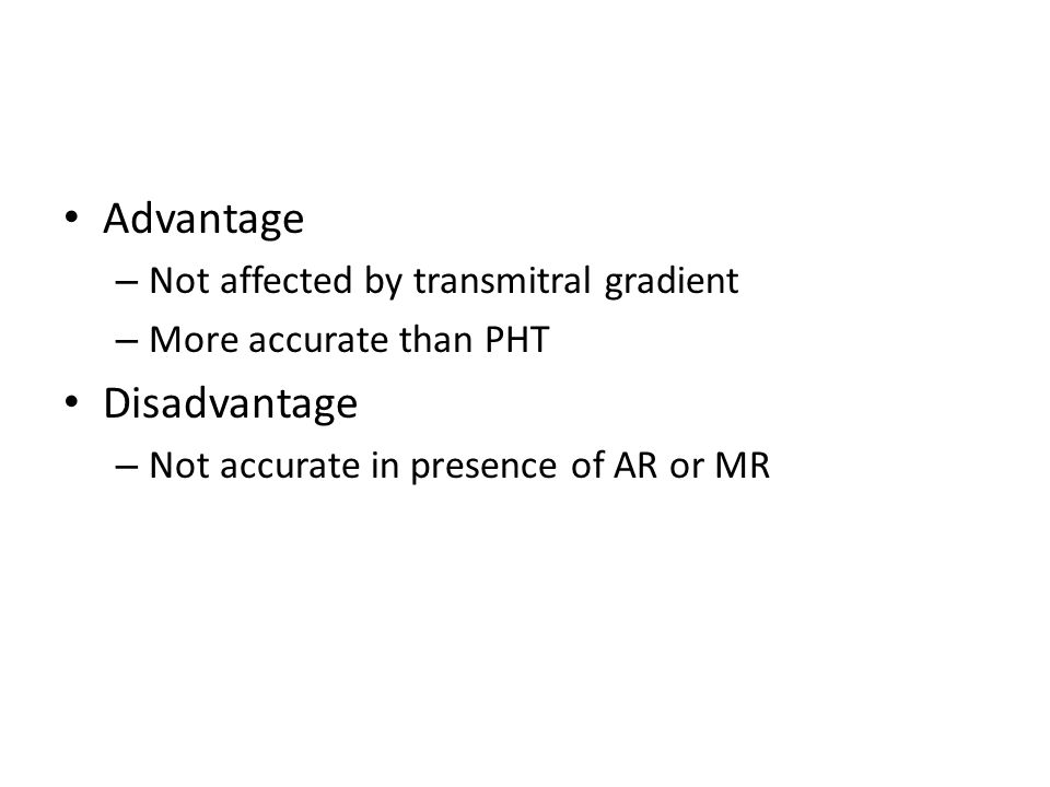 Advantage Disadvantage Not affected by transmitral gradient