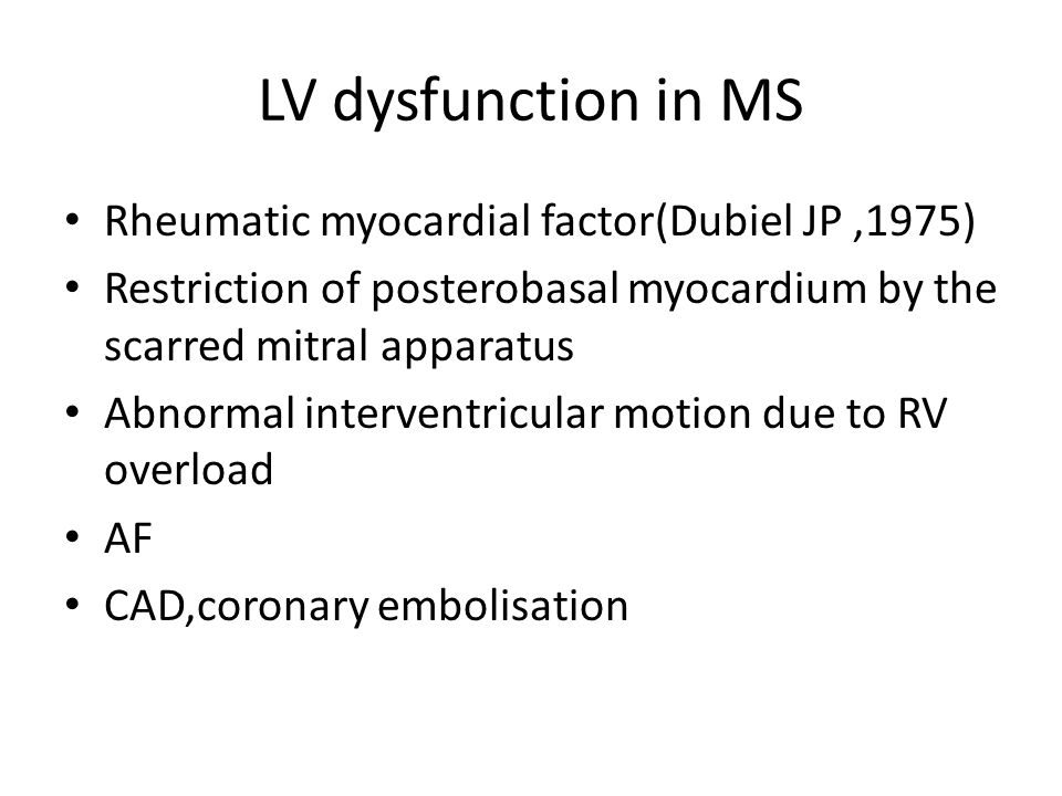 LV dysfunction in MS Rheumatic myocardial factor(Dubiel JP ,1975)