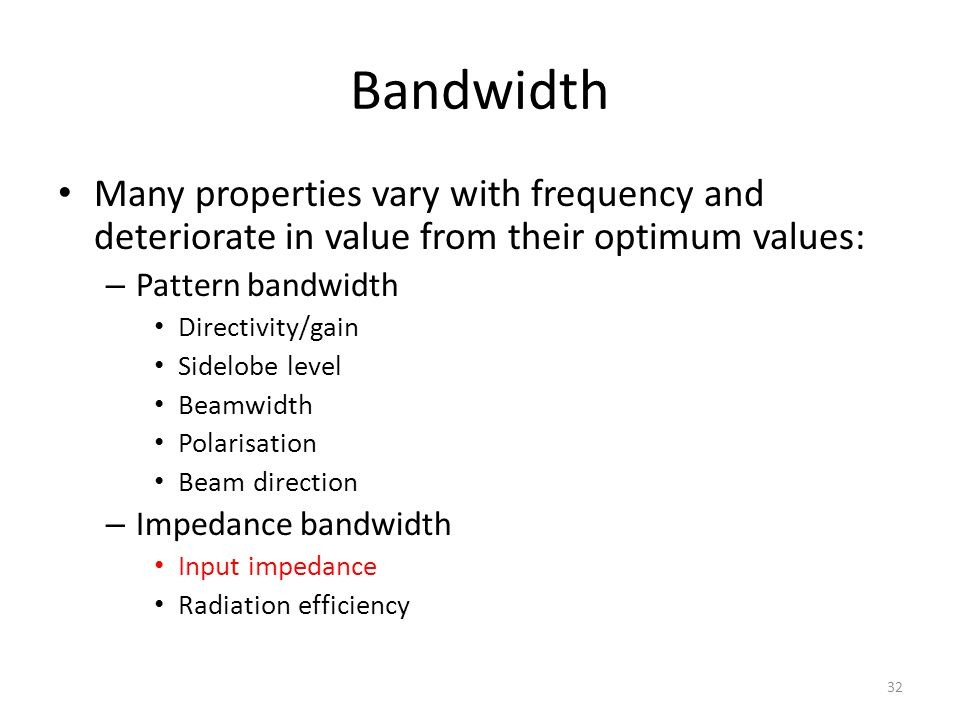 Bandwidth Many properties vary with frequency and deteriorate in value from their optimum values: Pattern bandwidth.