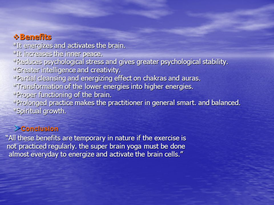 Benefits. It energizes and activates the brain