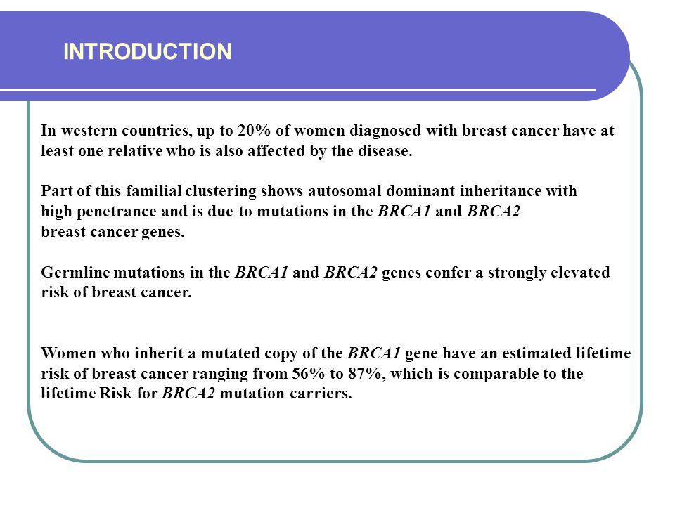 INTRODUCTION In western countries, up to 20% of women diagnosed with breast cancer have at least one relative who is also affected by the disease.