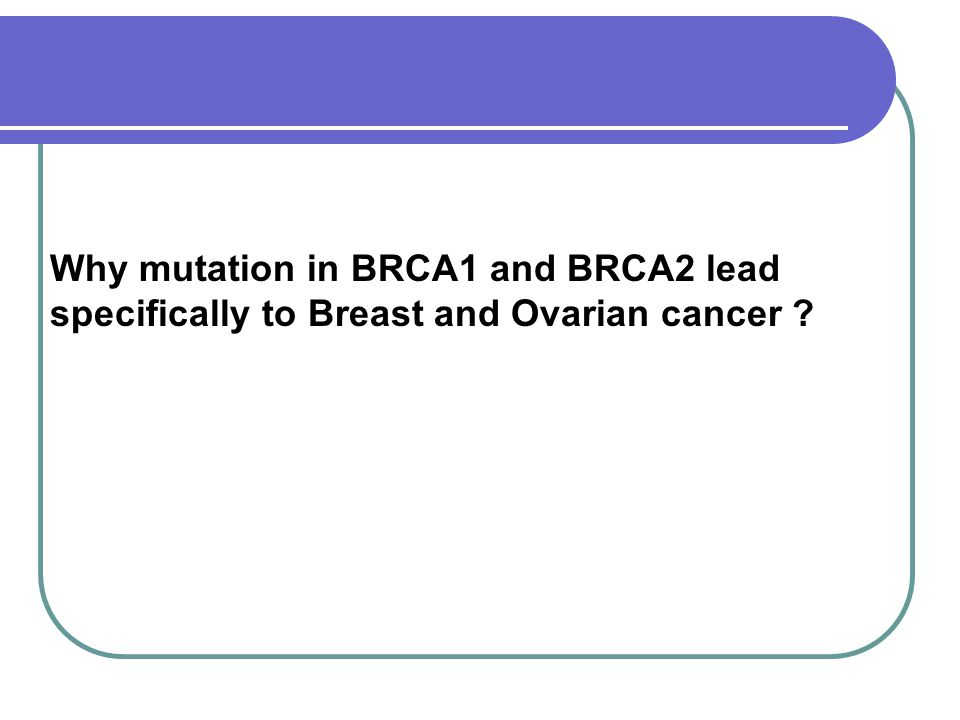 Why mutation in BRCA1 and BRCA2 lead specifically to Breast and Ovarian cancer
