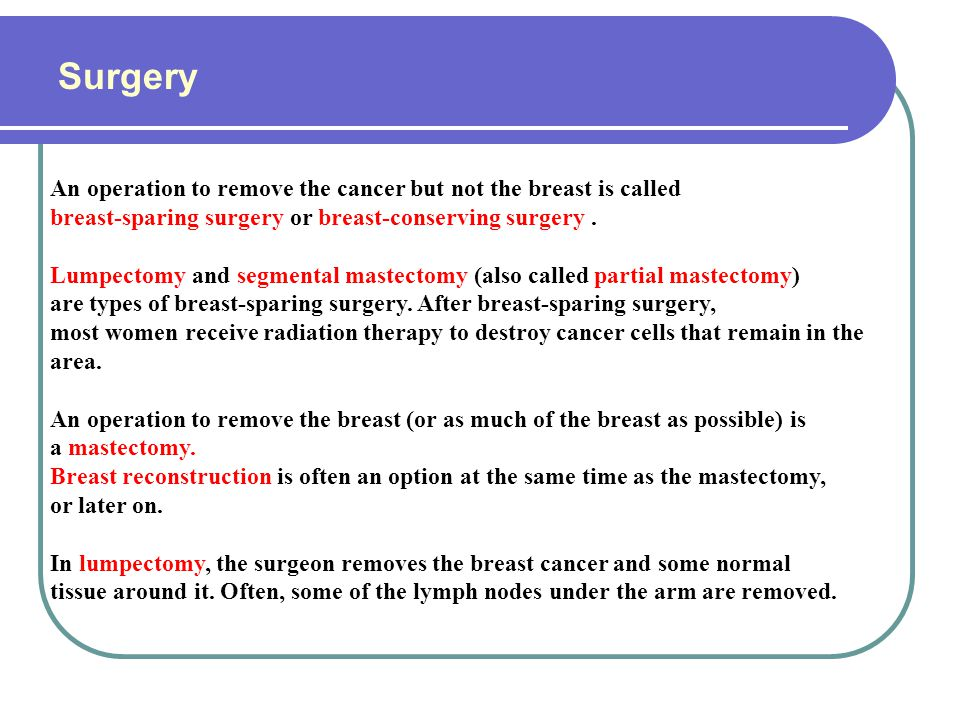Surgery An operation to remove the cancer but not the breast is called