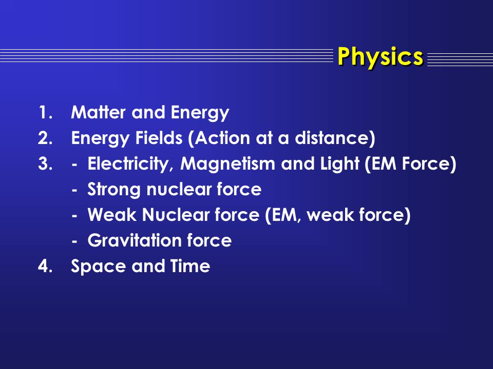 Physics Matter and Energy Energy Fields (Action at a distance)