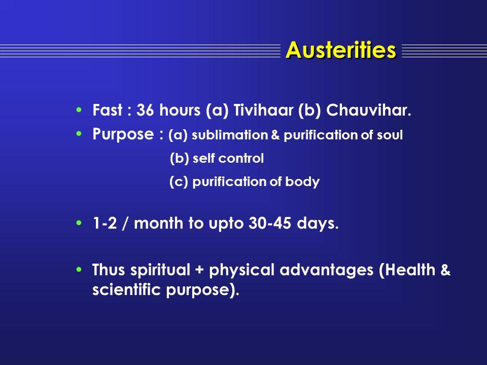 Austerities Fast : 36 hours (a) Tivihaar (b) Chauvihar.