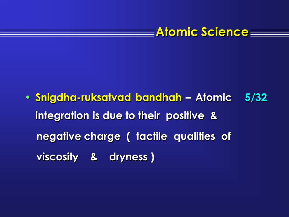 Atomic Science Snigdha-ruksatvad bandhah – Atomic 5/32 integration is due to their positive & negative charge ( tactile qualities of.