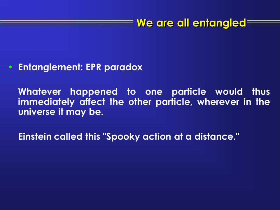 We are all entangled Entanglement: EPR paradox