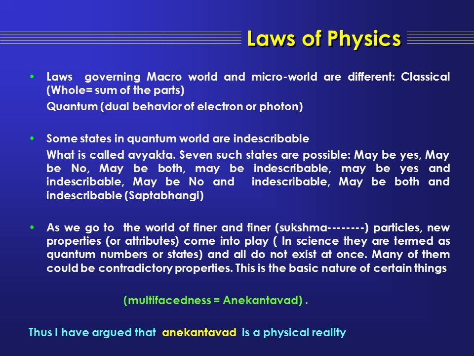 Laws of Physics Laws governing Macro world and micro-world are different: Classical (Whole= sum of the parts)