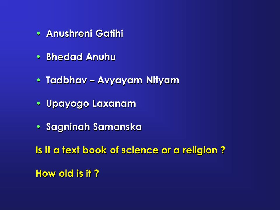 Anushreni Gatihi Bhedad Anuhu. Tadbhav – Avyayam Nityam. Upayogo Laxanam. Sagninah Samanska. Is it a text book of science or a religion