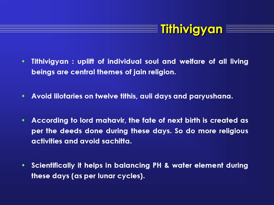 Tithivigyan Tithivigyan : uplift of individual soul and welfare of all living beings are central themes of jain religion.