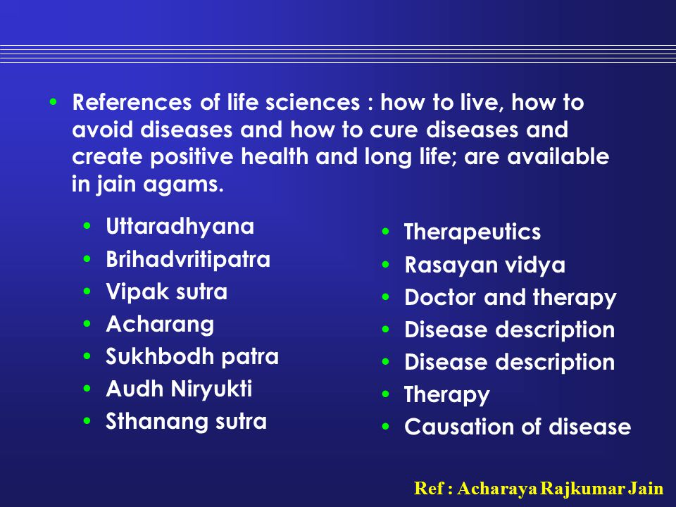 References of life sciences : how to live, how to avoid diseases and how to cure diseases and create positive health and long life; are available in jain agams.