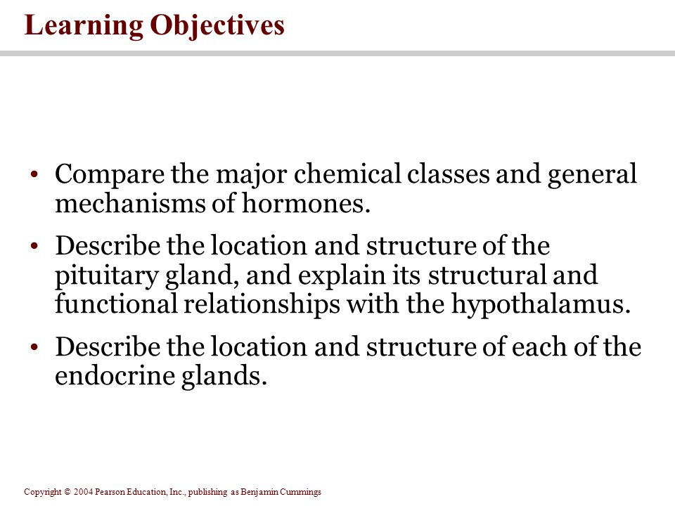 Learning Objectives Compare the major chemical classes and general mechanisms of hormones.